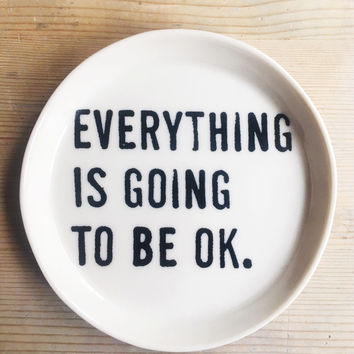 modern porcelain dish screenprinted text everything is going to be ok.