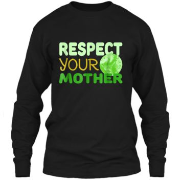 Respect Your Mother - Funny Earth Day Gift  LS Ultra Cotton Tshirt