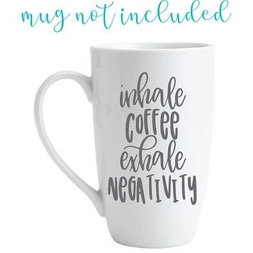 Inhale Coffee Exhale Negativity Vinyl Graphic Decal