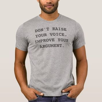 Don't Raise Your Voice Improve Your Argument Shirt
