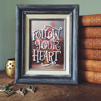Follow Your Heart - Hand Lettered Vintage Painting, Typography Quote on Floral Art