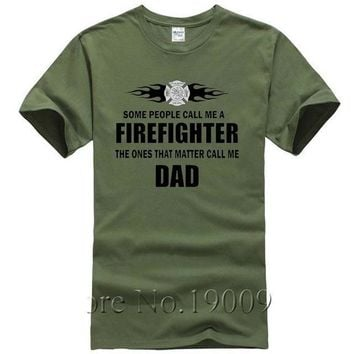 Some People Call Me A Firefighter The Ones That Matter Call Me Dad - Firefighter T-shirt