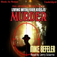 Living with Your Kids is Murder: A Paul Jacobson Geezer-lit Mystery, Book 2
