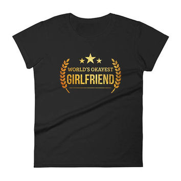 World's Okayest Girlfriend t-shirt - unique gift for girlfriend, gifts for girlfriend, first anniversary, for her