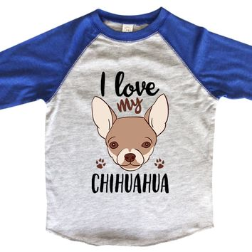 I Love My Chihuahua BOYS OR GIRLS BASEBALL 3/4 SLEEVE RAGLAN - VERY SOFT TRENDY SHIRT B1003