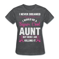 I Never Dreamed I Would Be A Super Cool Aunt T-Shirt | Marketplace PreDesigned Products
