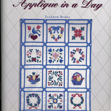 "Applique in a Day With 13 Full Size Patterns An Eleanor Burns Book Published by same Company as ""Quilt in a Day"""