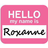 Roxanne Hello My Name Is Mouse Pad