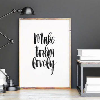 "PRINTABLE Art""Make Today Lovely""Inspirational Art,Motivational Quote,Best Words,Hand Brushed Art,Typography Print,Gift Idea For Friend"