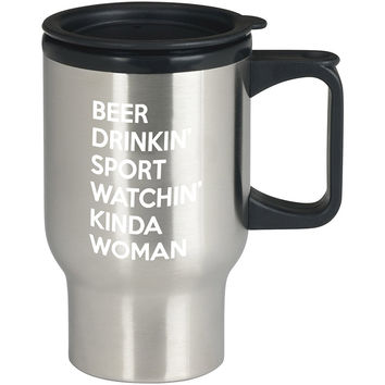 Beer Drinkin Sport Watchin Kinda Woman For Stainless Travel Mug *