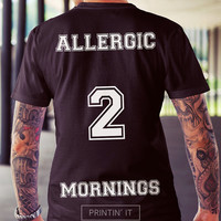 Allergic to mornings t-shirt with print on back -  tee - unisex  - mens  - womens - shirt teen - swag - dope - tumblr shirt