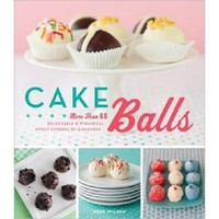Cake Balls: More Than 60 Delectable and Whimsical Sweet Spheres of Goodness (Hardcover)