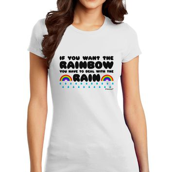 If You Want The Rainbow Quote Juniors T-Shirt by TooLoud