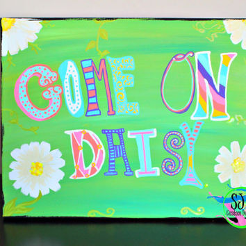 "Daisy decorative painting, custom painted quoted canvas ""come on daisy"" wall decoration."