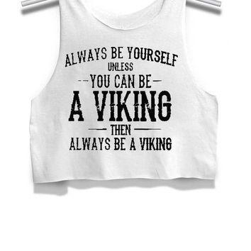 ICIK7H3 Always Be Yourself Unless You Can Be A Viking Womens Crop Tank Top