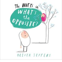 What's the Opposite?: Book 4 : Oliver Jeffers, Oliver Jeffers : 9780007420711
