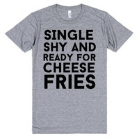 single shy and ready for cheese fries