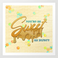 You're as sweet as honey Art Print by Noonday Design
