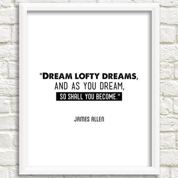 Black and white printable quote decor, inspirational, wall art quotes, digital download, instant print, dream lofty dreams, James Allen