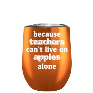 Because Teacher Cant Live on Apples Alone on Cooper 12 oz Stemless Wine Tumbler