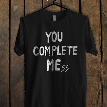 you complete mess Design T Shirt Mens T Shirt and Womens T Shirt *