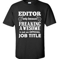 EDITOR Only Because Freaking Awesome Is Not An Official Job - Unisex Tshirt