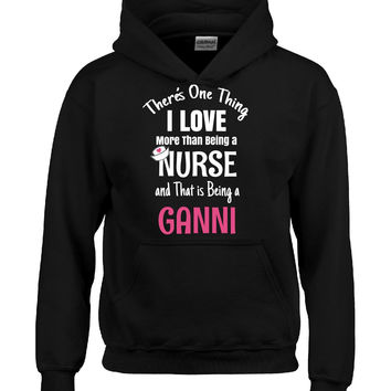 Love Being a GANNI Even More Than Nursing Nurse - Hoodie