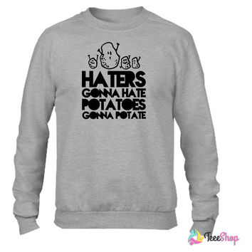 haters gonna hate, potatoes gonna potate Crewneck sweatshirtt