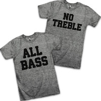 All Bass No Treble Best Friends Shirts! On Tri Blend Athletic Gray American Apparel T Shirts