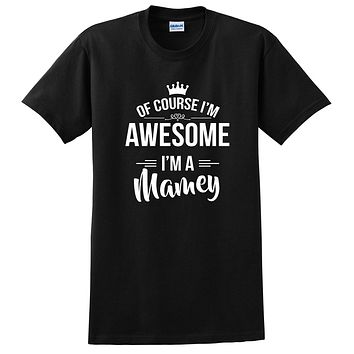 Of course I'm awesome I'm a mamey Mother's day gift ideas for her grandma grandparents birthday T Shirt