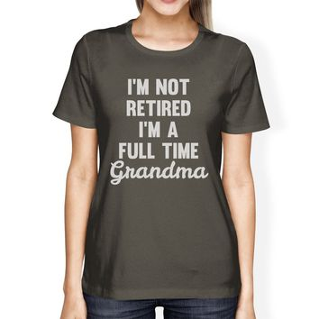 Not Retired Women's Dark Grey Funny Design T Shirt Gift For Grandma