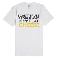 I Can't Trust People Who Don't Eat Cheese-Unisex White T-Shirt