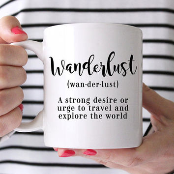 Wanderlust Definition - Coffee Mug, Quote Mug, 11 or 15 Ounce Coffee Cup, Cute Coffee Mug, Adventure, Dictionary Definition, Traveling GIft