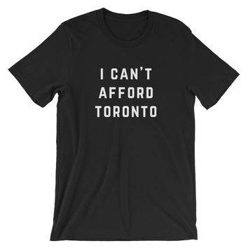 I Can't Afford Toronto Unisex T-Shirt