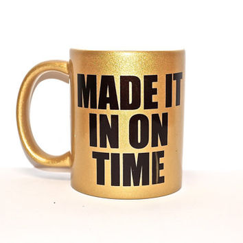 Made it in on time , gold mug . coffee mug - trill mug