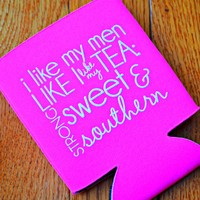 """I Like My Men Like I Like My Tea"" Koozie - Southern Darlin' Collection"