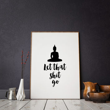 "Inspirational Wall Art Buddha Office Decor Minimalist Poster Printable Print Home Art Typographic Print ""Let That Shit Go"" Printable Quotes"