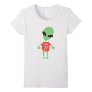 Alien Funny T-Shirt Humans Aren't Real Cute UFO Gift
