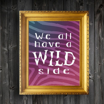 Instant Download Printable We All Have A Wild Side Wall Decor Art