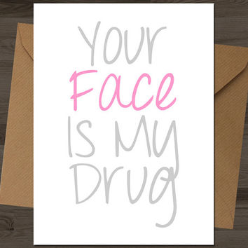 You Face Is My Drug Card, anniversary card, anniversary gifts, birthday card, birthday gifts,funny anniversary, funny birthday card husband