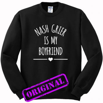 Nash Grier Is My Boyfriend for sweater black, sweatshirt black unisex adult