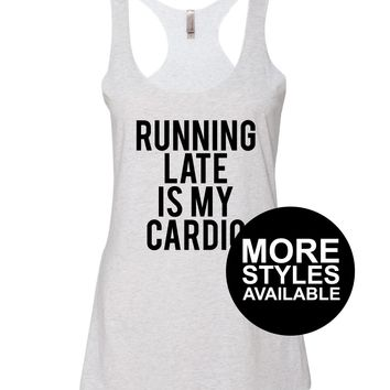 Running Late Is My Cardio, Funny Graphic Shirt