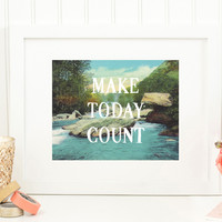 MAKE TODAY COUNT - PRINT