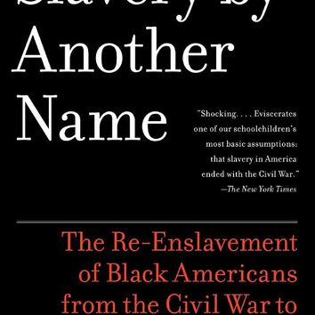 Slavery by Another Name: The Re-Enslavement of Black Americans from the Civil War to World War II Reprint Edition