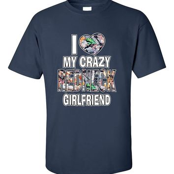 I Love My Crazy Redneck Girlfriend Couples Valentine's Day Gift T-Shirt