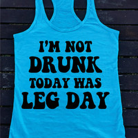 I am not Drunk today was Leg Day  Burnout Racerback Athletic Fit  Tank Top Workout Gym Running Fitness Running Motivational