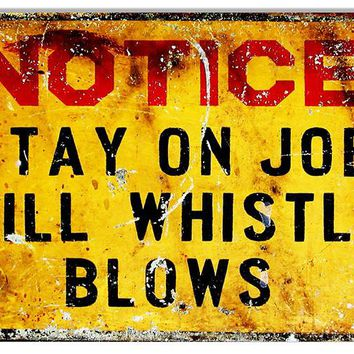 Stay On Job Till Whistle Blows Funny Warning Reproduction Sign 12″x18″
