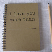 I love you more than. - 5 x 7 journal