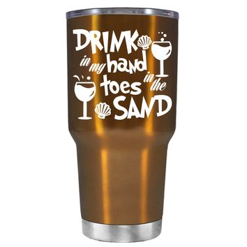 Drink in my Hand Toes in the Sand on Copper 30 oz Tumbler Cup