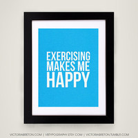 Exercising Makes Me Happy - 11x17 typography print - modern typography print  - inspirational quote - exercise poster - gym print